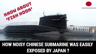 HOW NOISY CHINESE SUBMARINE WAS EASILY EXPOSED BY JAPAN ?