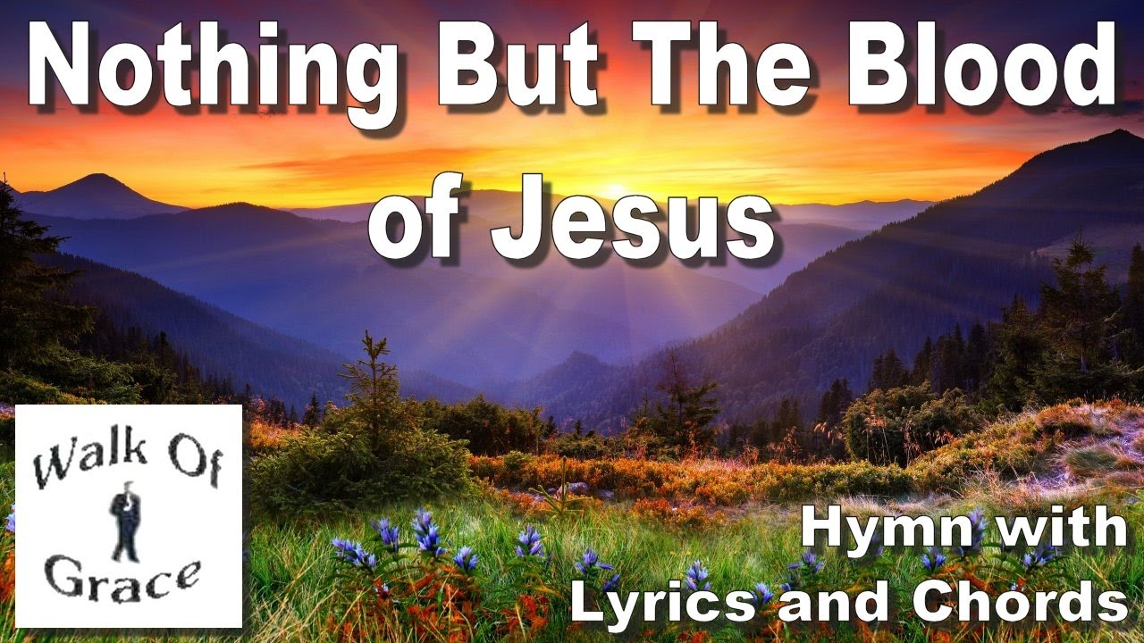 Nothing But The Blood Of Jesus Hymn With Lyrics And Chords Youtube