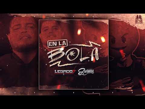 Legado 7 Ft El De La Guitarra - En La Bola (2018)