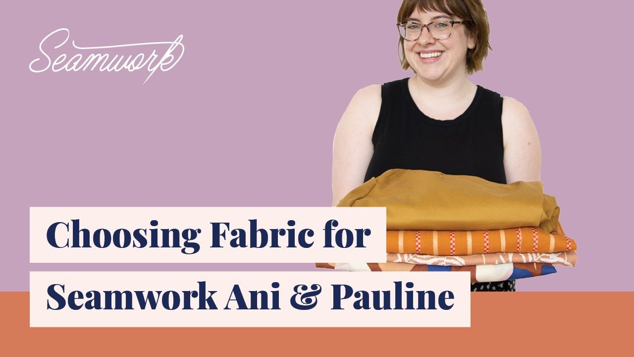 How to Pick the Right Fabric: Go Fabric Shopping for Seamwork Ani & Pauline