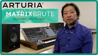 Le synthétiseur ARTURIA MATRIXBRUTE - EPISODE 1 : Les filtres (la boite noire)