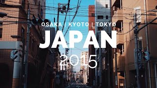 Japan Trip 2015 (Osaka, Kyoto, Tokyo)
