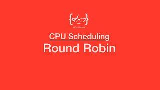 Round Robin - CPU Scheduling