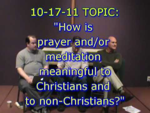 Christian/atheist discussion on prayer & meditation (part 2 of 3)