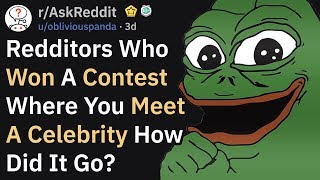 "Winners Of ""Meet A Celebrity"" Contests Explain How It Went (r/AskReddit)"