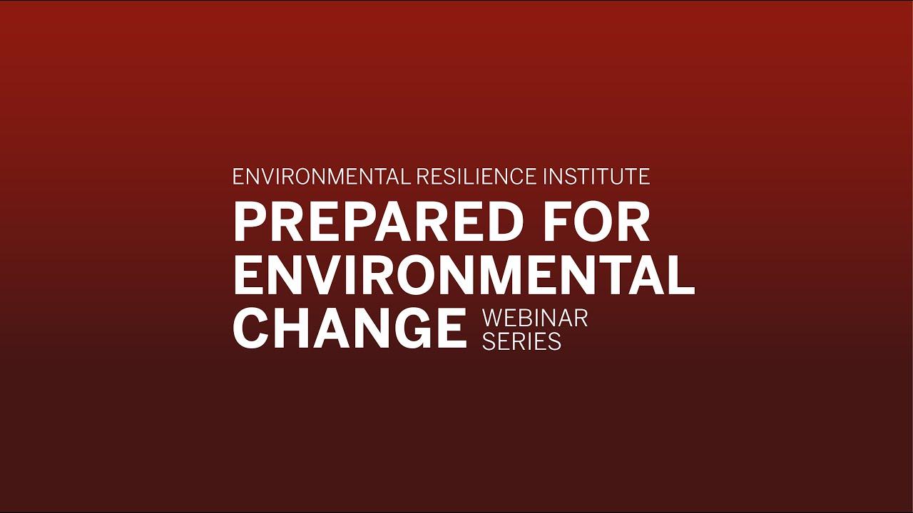 Webinars Prepare Environmental Resilience Institute Part