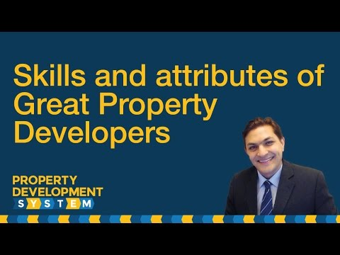 Skills and attributes of Great Property Developers Part 1 of 4