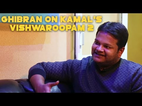 Ghibran on Kamal's Vishwaroopam 2, collaboration with Hans Zimmer and AR Rahman's appreciation