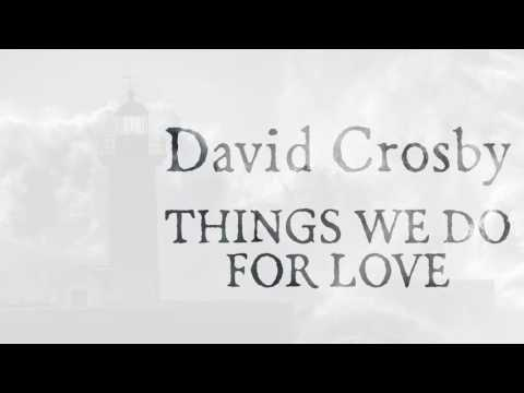 ✍David Crosby - Things We Do For Love