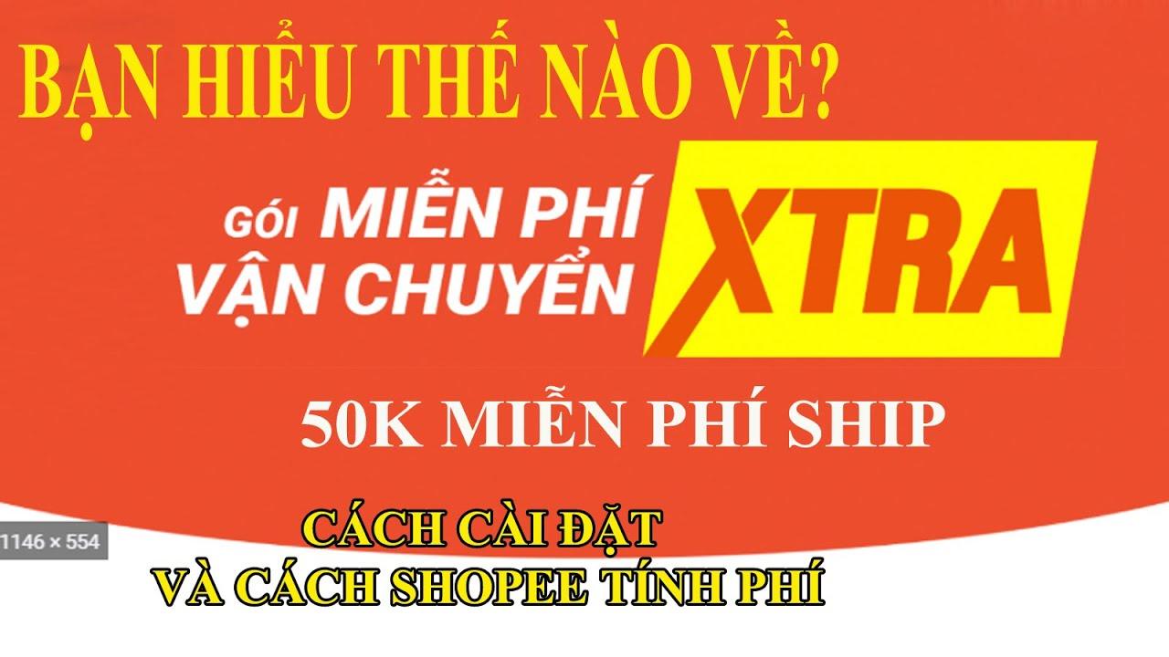Cách cài đặt miễn phí vận chuyển Free ship XTRA | Shopee tính phí thế nào – Minh Nguyễn