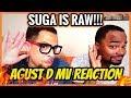 WHOA SUGA IS RAW!! - AGUST D 'AGUST D' MV REACTION!!