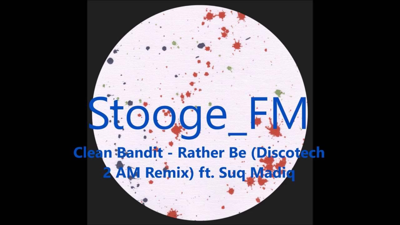 Download Clean Bandit - Rather Be (Discotech 2 AM Remix) ft. Suq Madiq