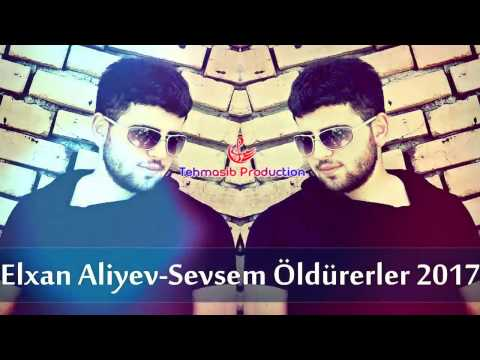 Elxan Aliyev Sevsem Oldurerler 2017