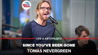 Tomas Nevergreen - Since You've Been Gone (LIVE @ Авторадио)