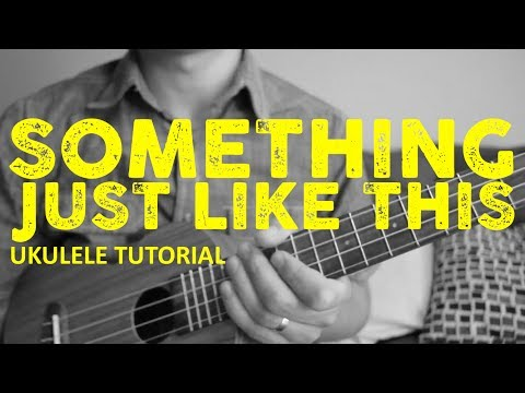 Something Just Like This - Ukulele Tutorial - The Chainsmokers & Coldplay - How To Play