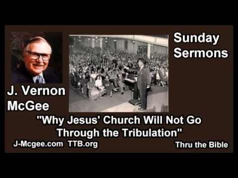 Why Jesus' Church Will Not Go Through the Tribulation - J Vernon McGee - FULL Sunday Sermons