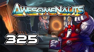 Awesomenauts - Gameplay - Episode 325 [Oh No Not Again]