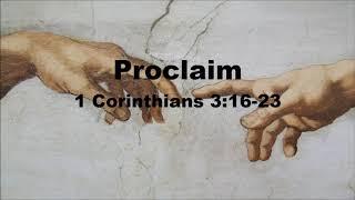 Proclaim 1 Corinthians 3:16-23