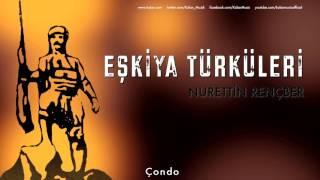 Nurettin Rençber - Çondo  Eşkiya Türküleri © 1996 Kalan Müzik