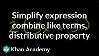 How to simplify an expression by combining like terms and the distributive property | Khan Academy thumbnail