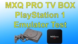 MXQ Pro Android TV Box PSX Emulator Test $30 Android TV Box PlayStation 1