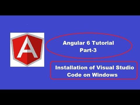 Angular 6 Tutorial : Part-3 (Visual Studio Code Installation)