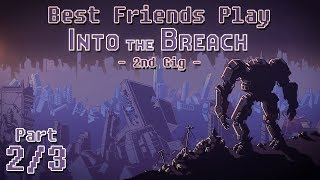 Best Friends Play Into The Breach - 2nd Gig (Part 2/3)