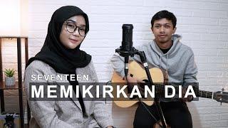 Download SEVENTEEN - MEMIKIRKAN DIA (COVER BY REGITA ECHA)
