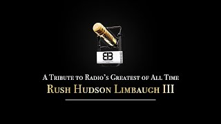 A Tribute to Radio's Greatest of All Time - Rush Hudson Limbaugh III