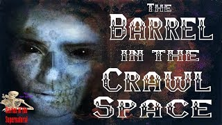 The Barrel in the Crawl Space | True Crime Mystery | Stories of the Supernatural