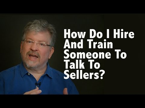 How Do I Hire and Train Someone to Talk to My Sellers?