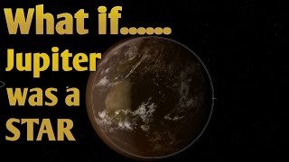 WHAT IF JUPITER WAS A STAR