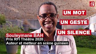 Souleymane Bah, prix RFI Théâtre 2020, un révolté guinéen - Un mot, un geste, un silence