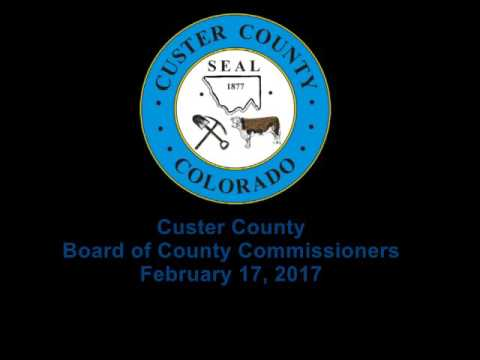 Custer County, Colorado Board of County Commissioners February 17, 2017