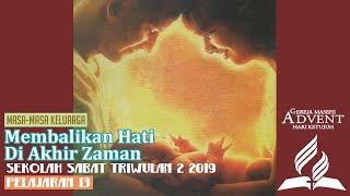 Sekolah Sabat Dewasa Triwulan 2 2019 Pelajaran 13 Membalikan Hati Di Akhir Zaman (ASI)