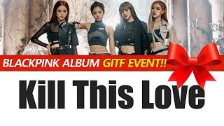 [BLACKPINK ALBUM GIFT EVENT] Blackpink(블랙핑크) - Kill This love