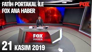 21 Kasım 2019 Fatih Portakal ile FOX Ana Haber
