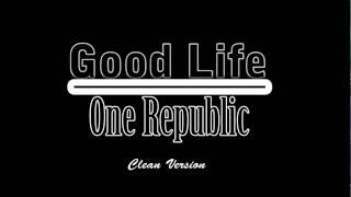 Good Life- One Republic (Clean)