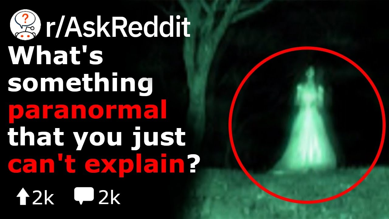 What Paranormal Moments Can You Not Explain At All? (Reddit Stories  r/AskReddit)