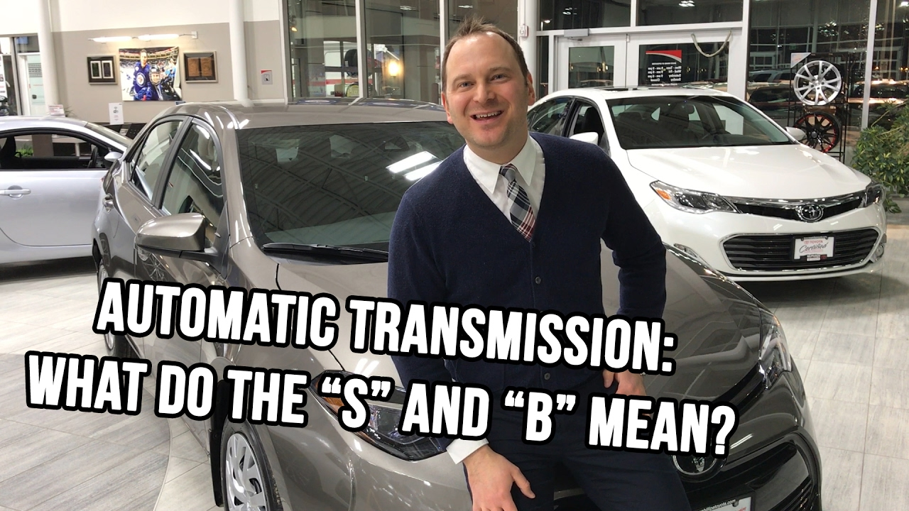 B And B Auto >> Automatic Transmission What Do The S And B Mean Mcphillips