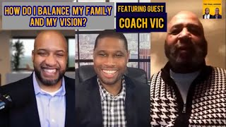 How Do I Balance My Family and My Vision? | EPISODE 5| The Final Answer (Special Guest: Coach Vic)