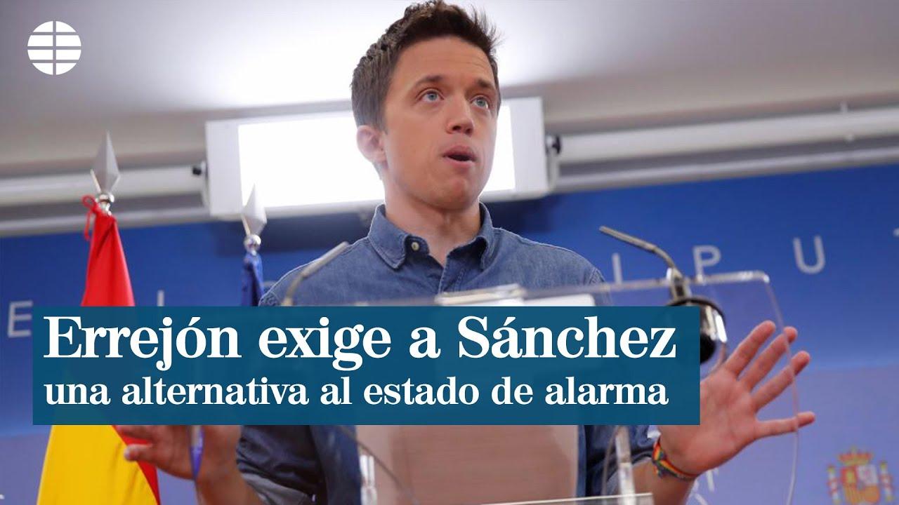 Errejón exige a Sánchez que mañana presente una alternativa al estado de alarma