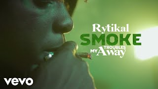 Rytikal - Smoke My Troubles Away (Official Video)
