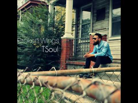 TSoul - Broken Wings ( Available Now x  @TSoulMusic )