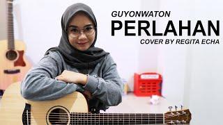 PERLAHAN - GUYONWATON ( COVER BY REGITA ECHA )
