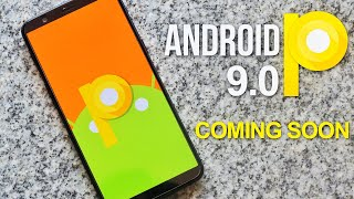 Android 9.0 P Coming Soon