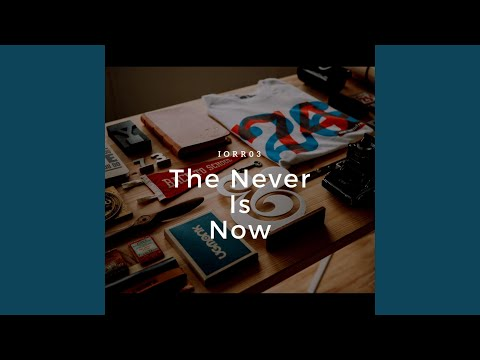 The Never Is Now
