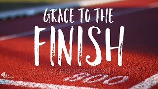 Grace To The Finish [REUPLOADED]