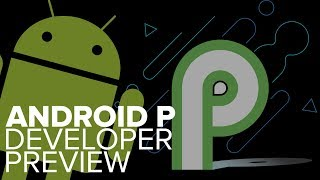 Android P developer preview now available