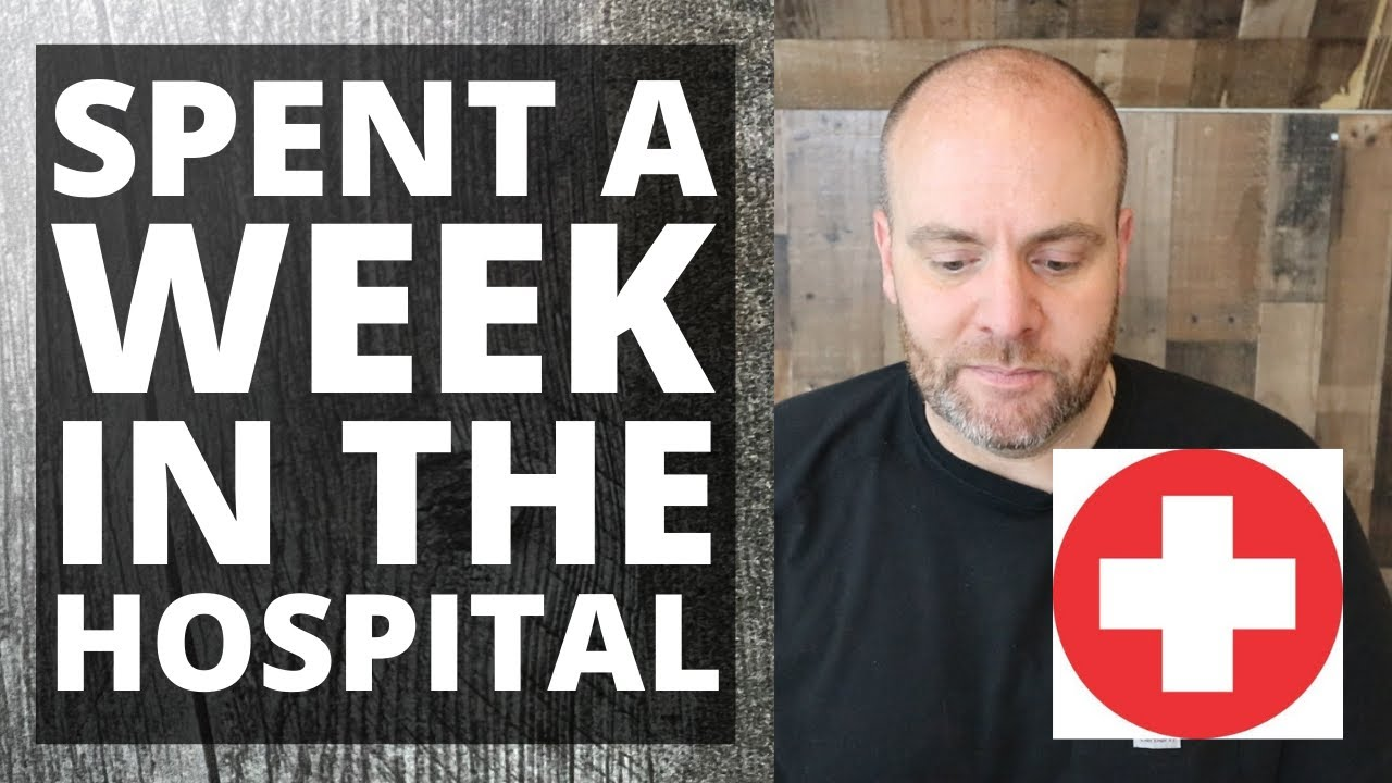 Spent a week in the hospital